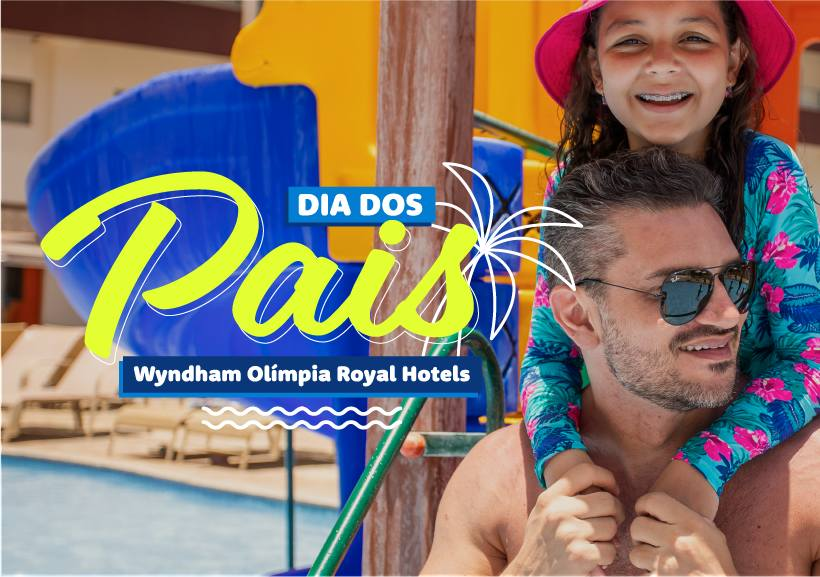 Dia dos Pais no Wyndham Olímpia Royal Hotels